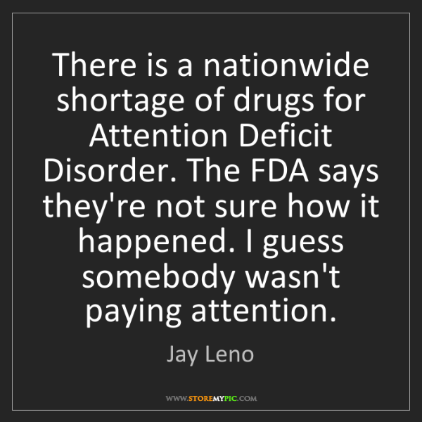 Jay Leno: There is a nationwide shortage of drugs for Attention...