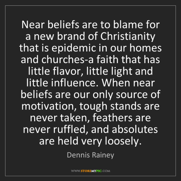 Dennis Rainey: Near beliefs are to blame for a new brand of Christianity...