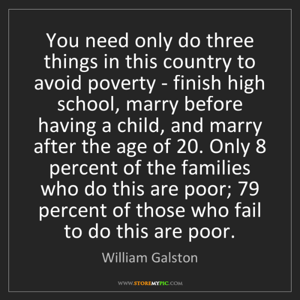 William Galston: You need only do three things in this country to avoid...
