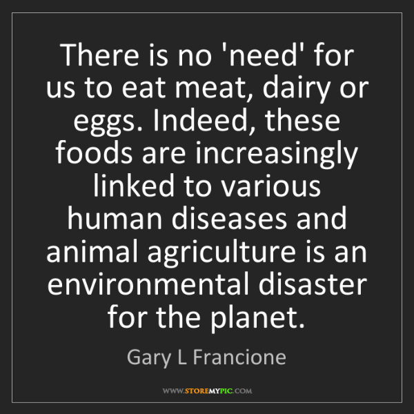 Gary L Francione: There is no 'need' for us to eat meat, dairy or eggs....