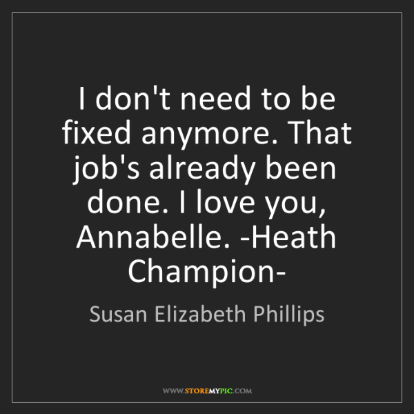 Susan Elizabeth Phillips: I don't need to be fixed anymore. That job's already...