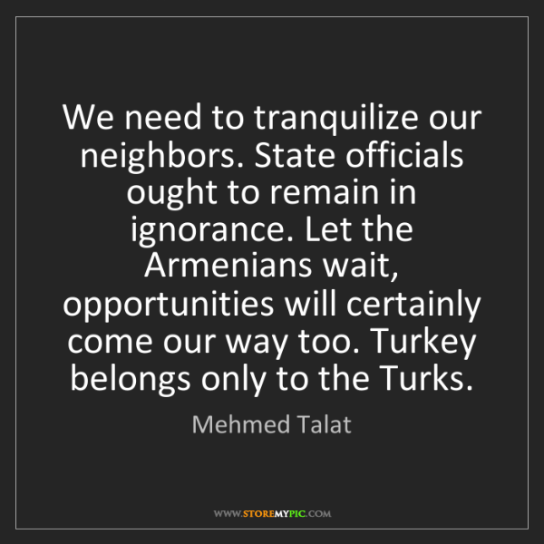 Mehmed Talat: We need to tranquilize our neighbors. State officials...