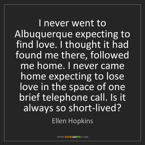 Ellen Hopkins: I never went to Albuquerque expecting to find love. I...