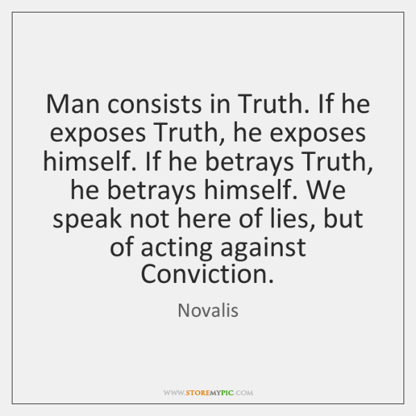 Man consists in Truth. If he exposes Truth, he exposes himself. If ...