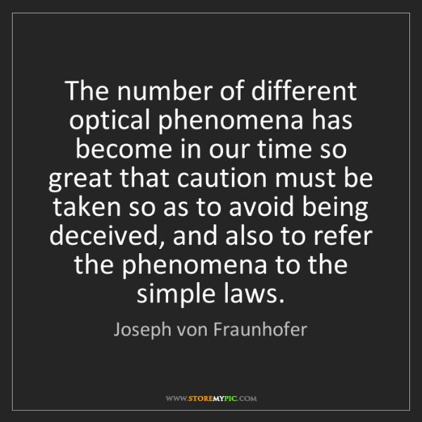 Joseph von Fraunhofer: The number of different optical phenomena has become...