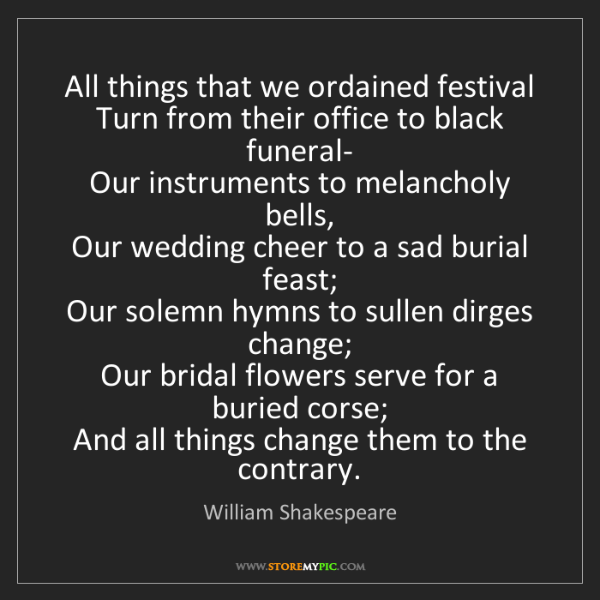 William Shakespeare: All things that we ordained festival  Turn from their...