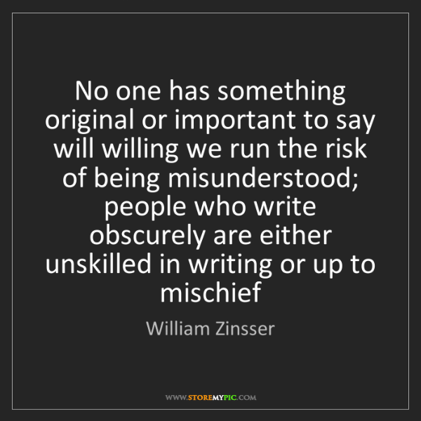 William Zinsser: No one has something original or important to say will...