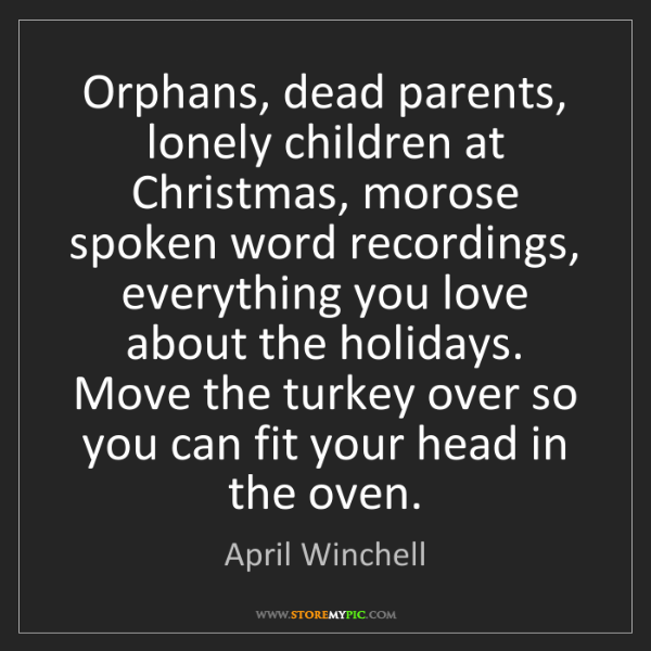April Winchell: Orphans, dead parents, lonely children at Christmas,...