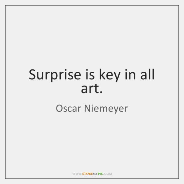 Surprise is key in all art.
