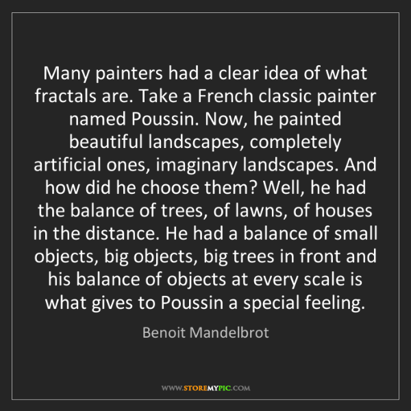 Benoit Mandelbrot: Many painters had a clear idea of what fractals are....