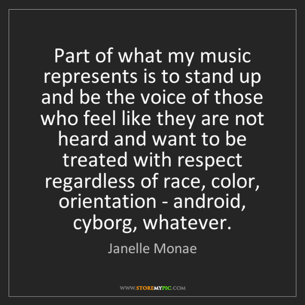 Janelle Monae: Part of what my music represents is to stand up and be...