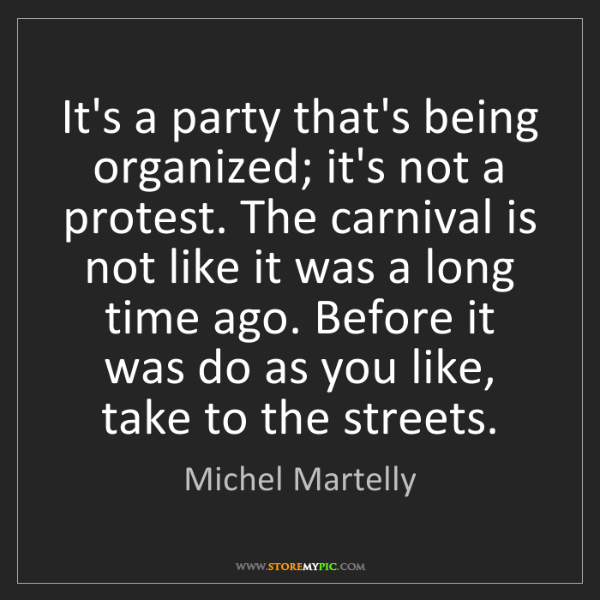 Michel Martelly: It's a party that's being organized; it's not a protest....