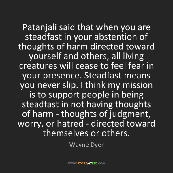 Wayne Dyer: Patanjali said that when you are steadfast in your abstention...