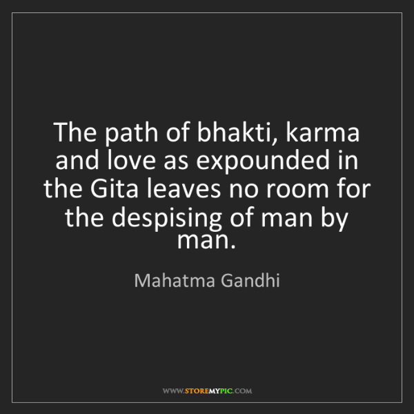 Mahatma Gandhi: The path of bhakti, karma and love as expounded in the...