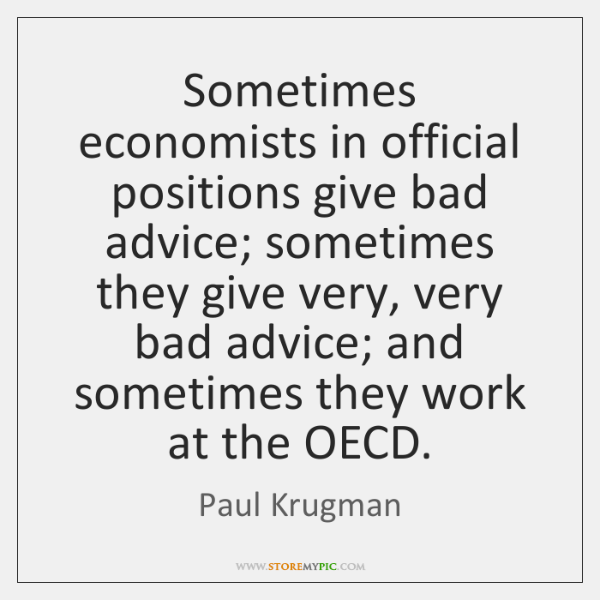 Sometimes economists in official positions give bad advice; sometimes they give very, ...