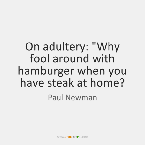 "On adultery: ""Why fool around with hamburger when you have steak at ..."