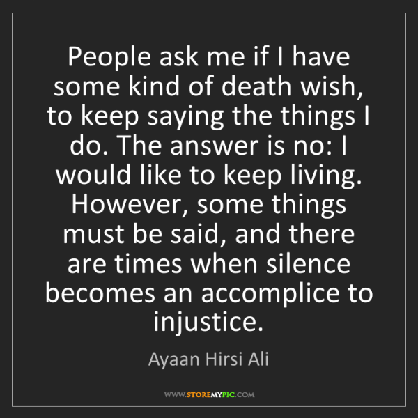 Ayaan Hirsi Ali: People ask me if I have some kind of death wish, to keep...