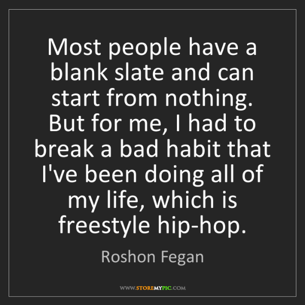Roshon Fegan: Most people have a blank slate and can start from nothing....
