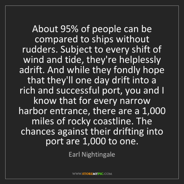 Earl Nightingale: About 95% of people can be compared to ships without...