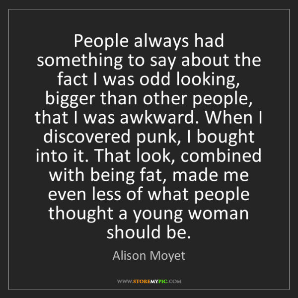 Alison Moyet: People always had something to say about the fact I was...