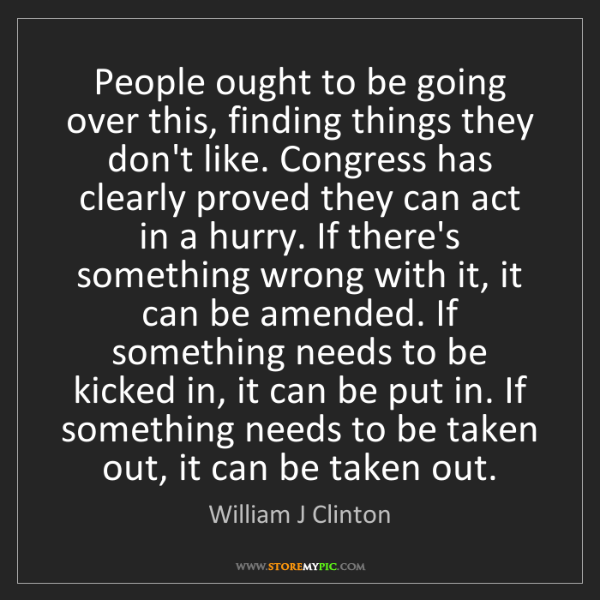 William J Clinton: People ought to be going over this, finding things they...