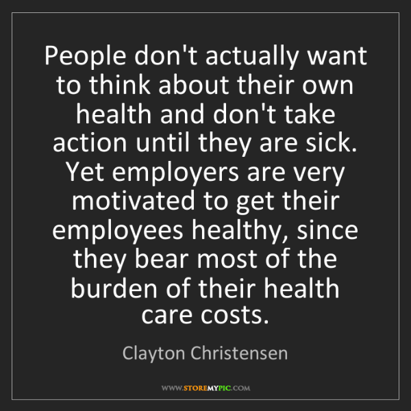 Clayton Christensen: People don't actually want to think about their own health...