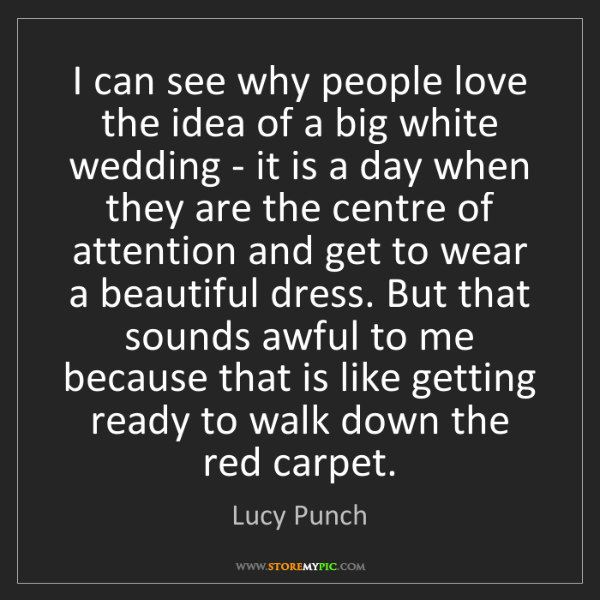 Lucy Punch: I can see why people love the idea of a big white wedding...
