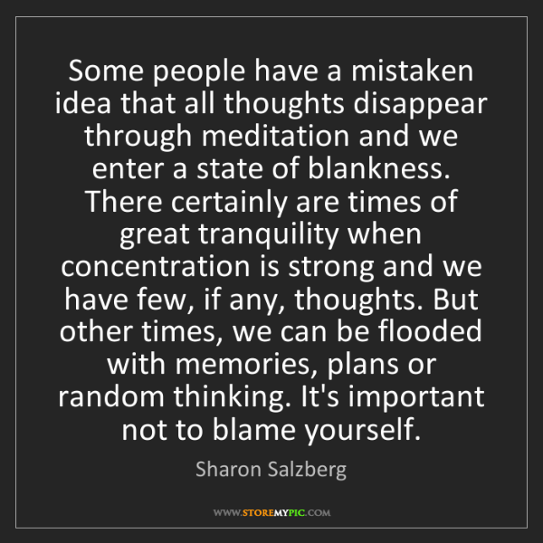 Sharon Salzberg: Some people have a mistaken idea that all thoughts disappear...