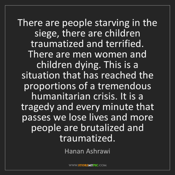 Hanan Ashrawi: There are people starving in the siege, there are children...