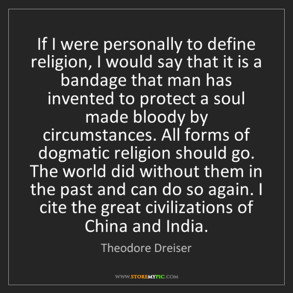 Theodore Dreiser: If I were personally to define religion, I would say...