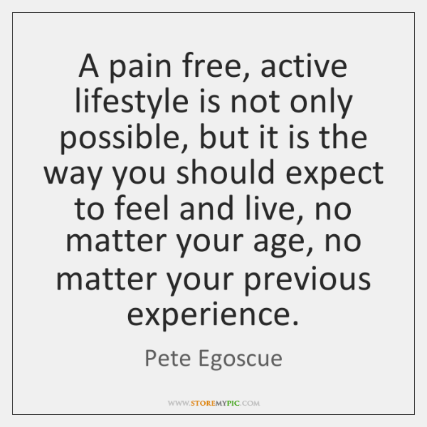 A pain free, active lifestyle is not only possible, but it is ...