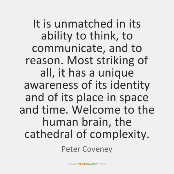 It is unmatched in its ability to think, to communicate, and to ...