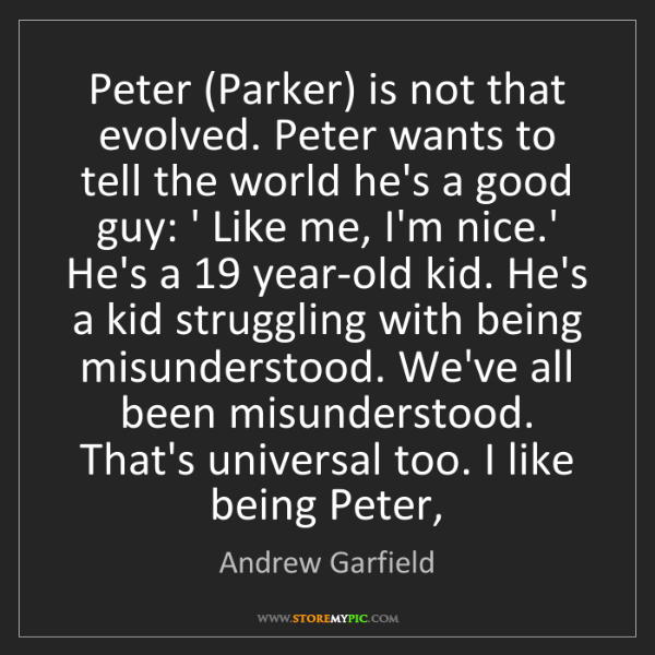 Andrew Garfield: Peter (Parker) is not that evolved. Peter wants to tell...