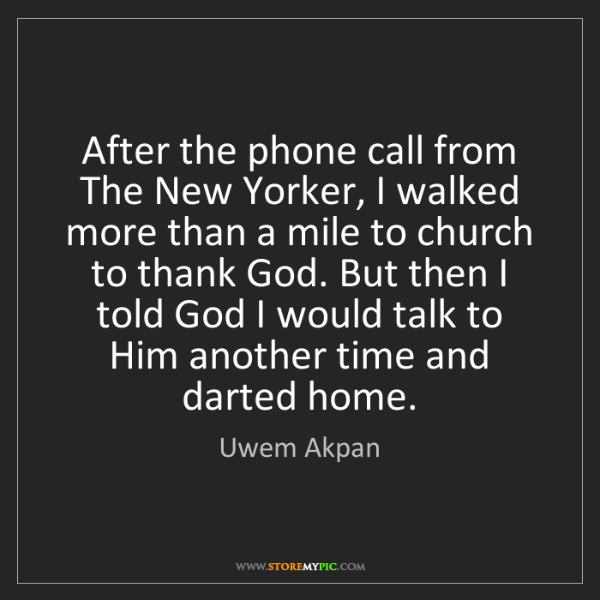 Uwem Akpan: After the phone call from The New Yorker, I walked more...