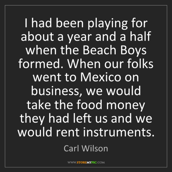 Carl Wilson: I had been playing for about a year and a half when the...