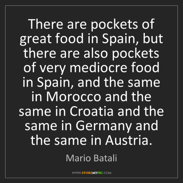 Mario Batali: There are pockets of great food in Spain, but there are...