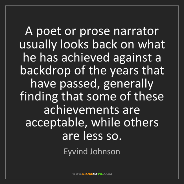 Eyvind Johnson: A poet or prose narrator usually looks back on what he...