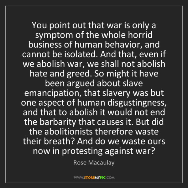 Rose Macaulay: You point out that war is only a symptom of the whole...
