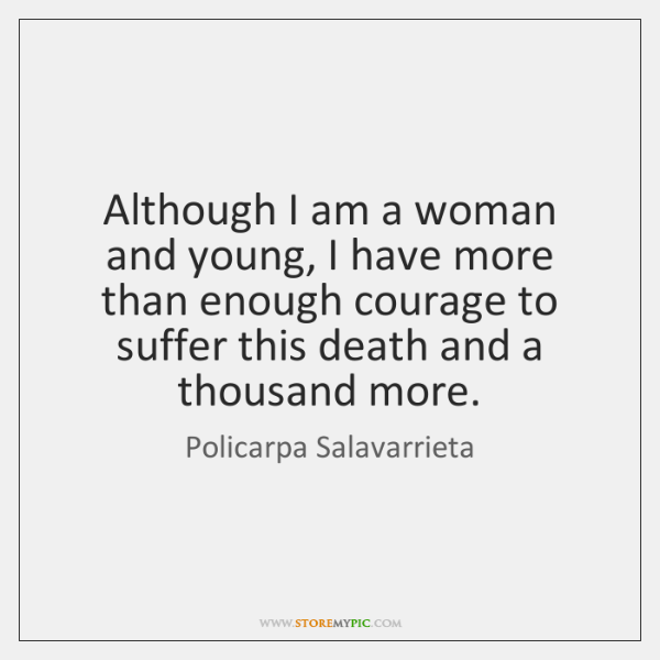 Although I am a woman and young, I have more than enough ...