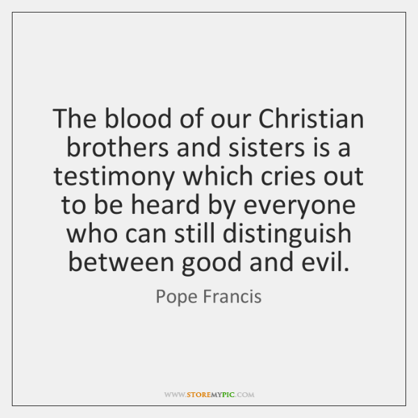 The blood of our Christian brothers and sisters is a testimony which ...