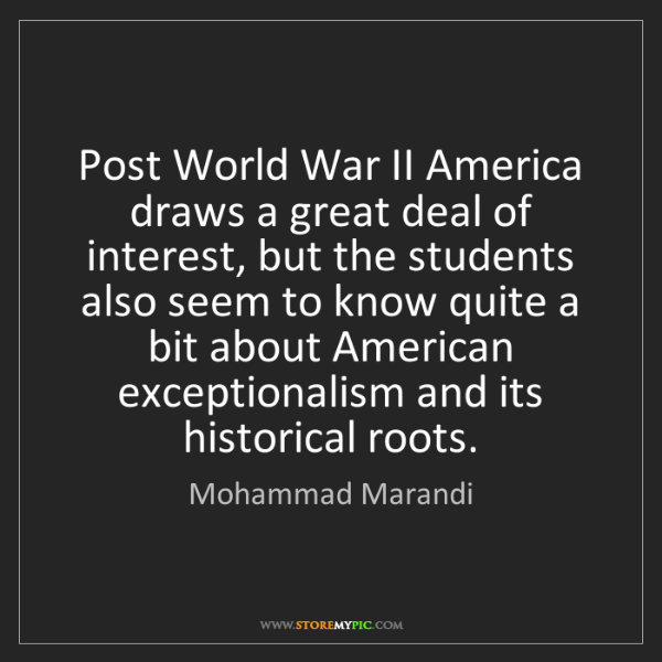 Mohammad Marandi: Post World War II America draws a great deal of interest,...