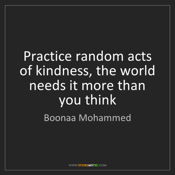 Boonaa Mohammed: Practice random acts of kindness, the world needs it...