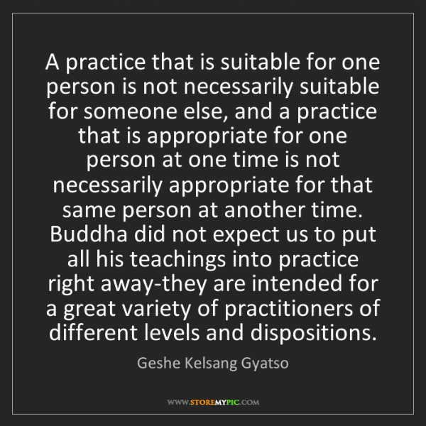 Geshe Kelsang Gyatso: A practice that is suitable for one person is not necessarily...
