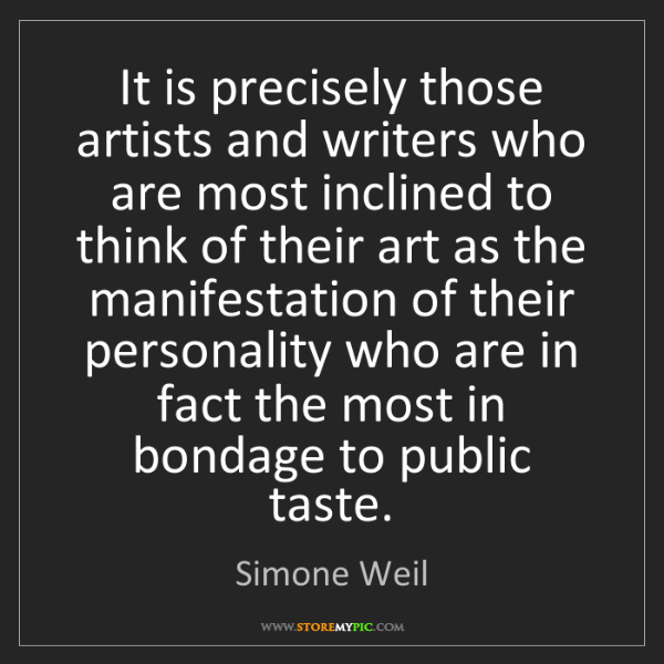 Simone Weil: It is precisely those artists and writers who are most...