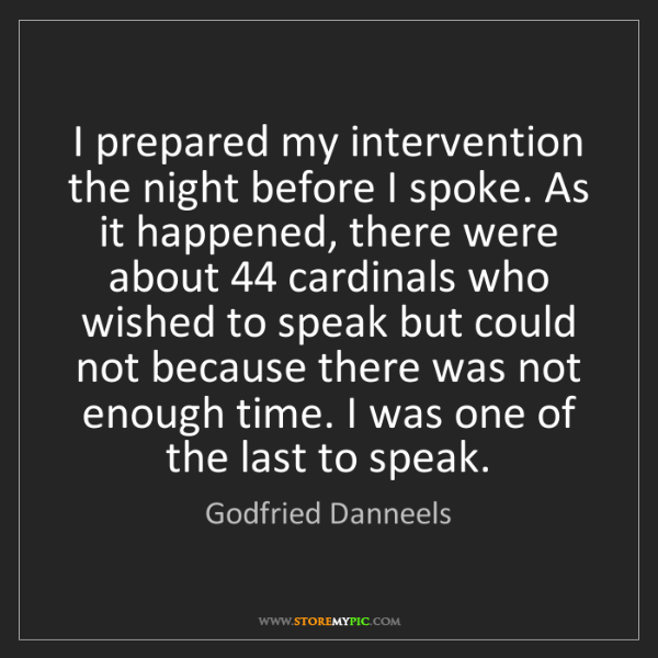 Godfried Danneels: I prepared my intervention the night before I spoke....