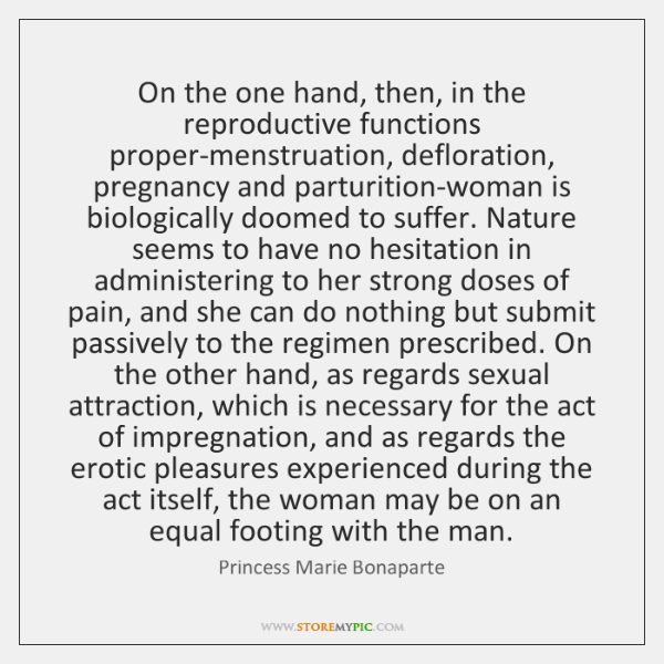On the one hand, then, in the reproductive functions proper-menstruation, defloration, pregnancy ...