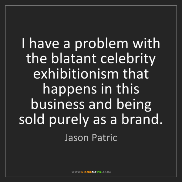 Jason Patric: I have a problem with the blatant celebrity exhibitionism...