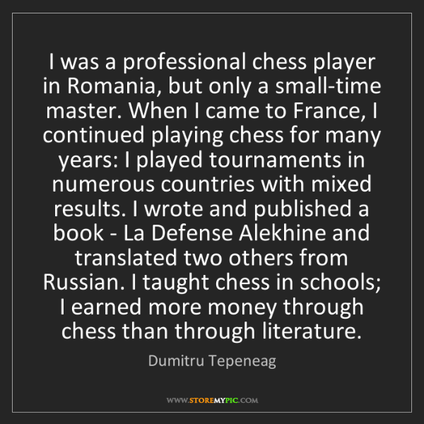 Dumitru Tepeneag: I was a professional chess player in Romania, but only...