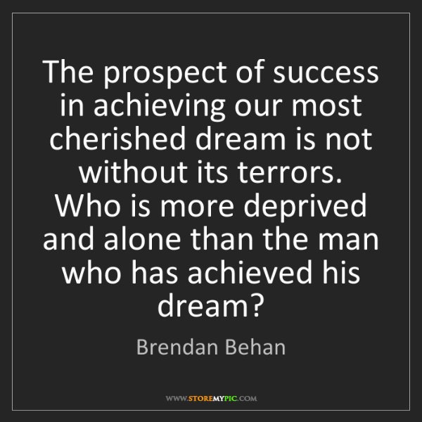 Brendan Behan: The prospect of success in achieving our most cherished...