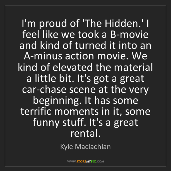 Kyle Maclachlan: I'm proud of 'The Hidden.' I feel like we took a B-movie...